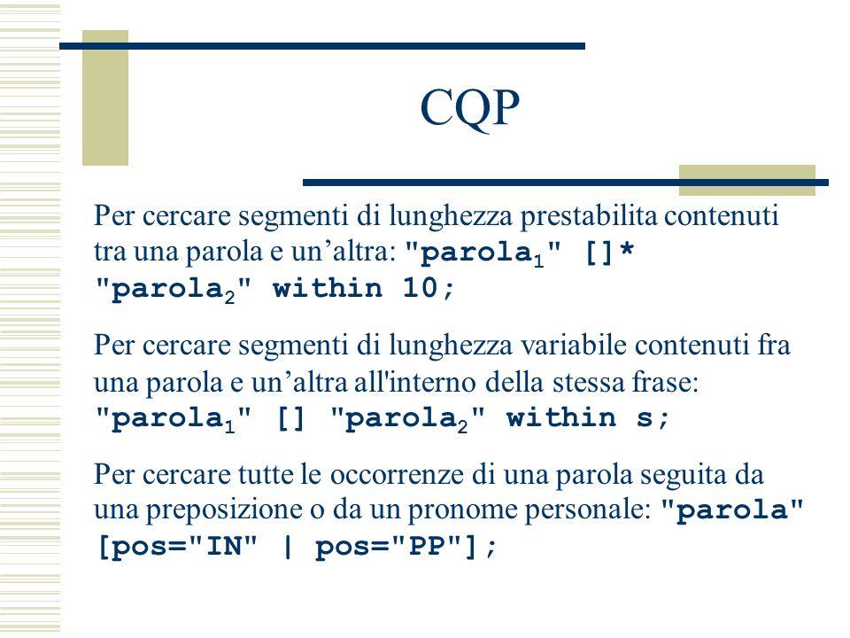 CQP Per cercare segmenti di lunghezza prestabilita contenuti tra una parola e un'altra: parola1 []* parola2 within 10;